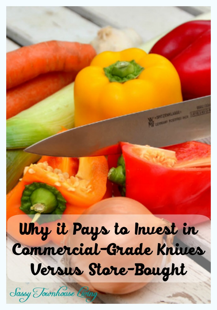 Why it Pays to Invest in Commercial-Grade Knives Versus Store-Bought - Sassy Townhouse Living