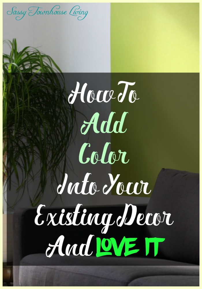 How To Add Color Into Your Existing Decor And Love It - Sassy Townhouse Living