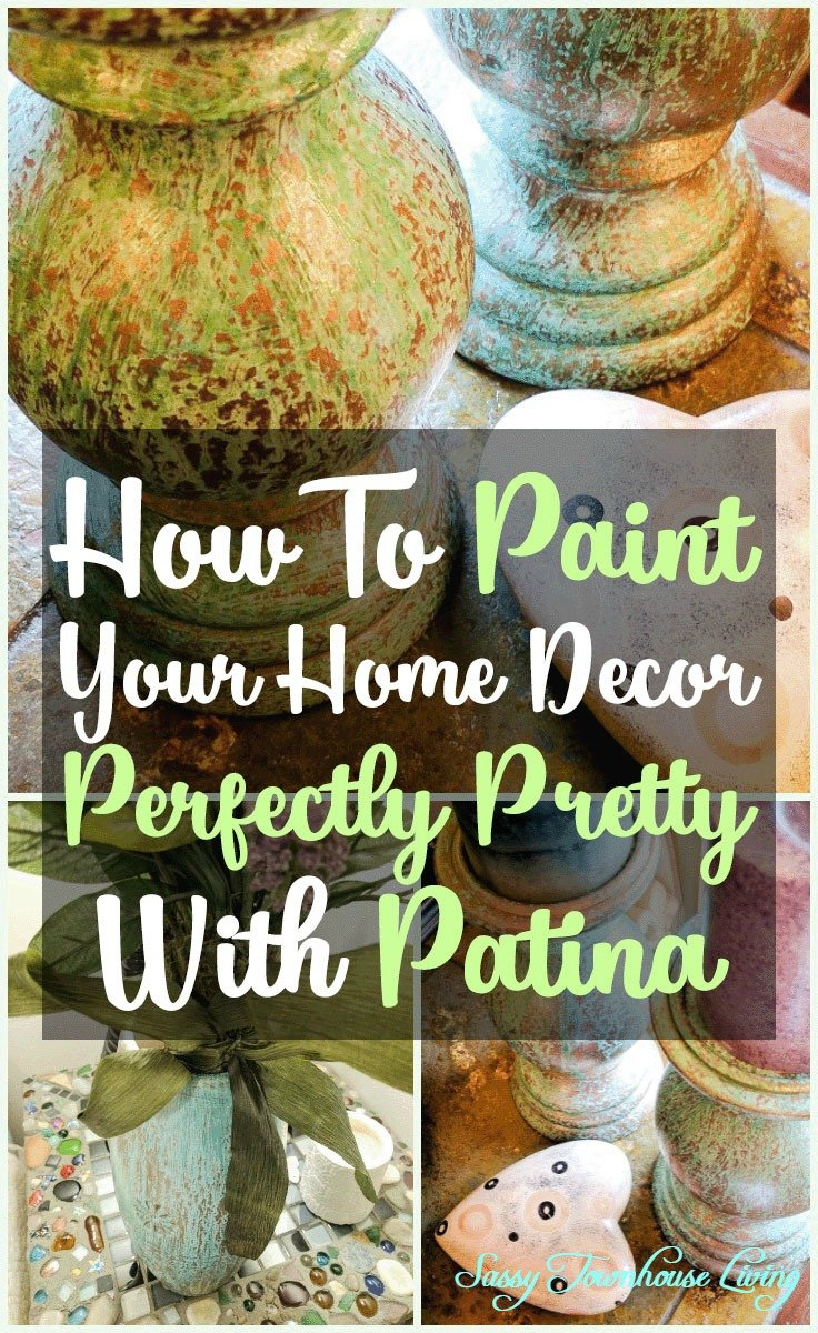 How To Paint Your Home Decor Perfectly Pretty With Patina - Sassy Townhouse Living