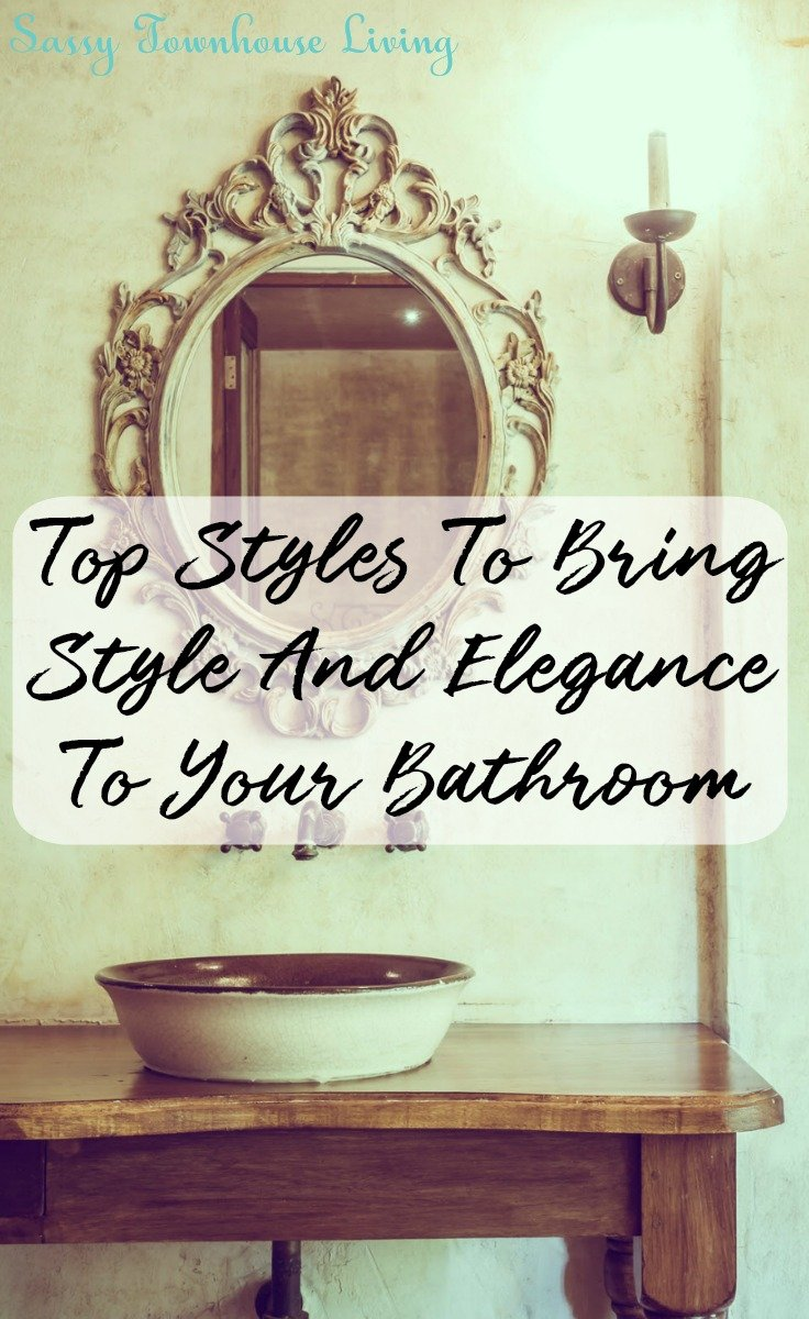 Top Styles To Bring Style And Elegance To Your Bathroom - Sassy Townhouse Living