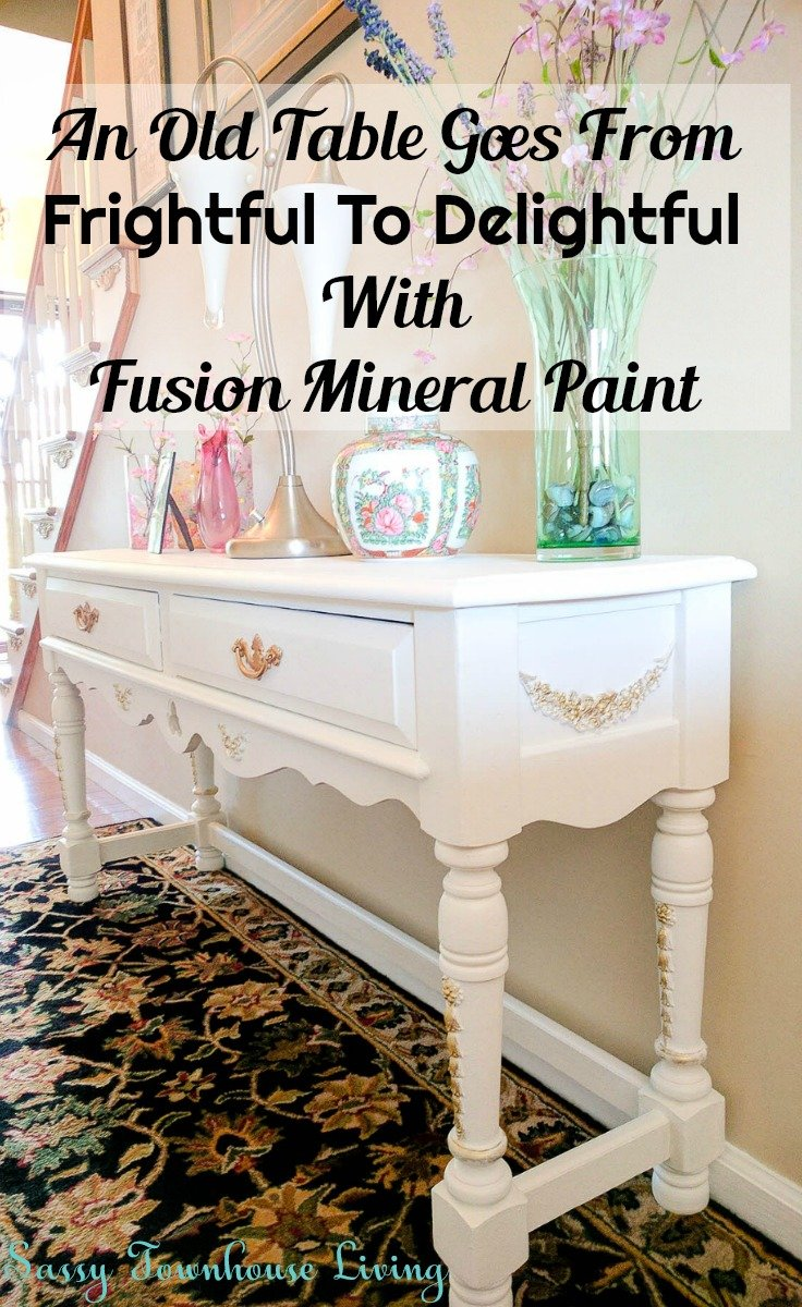 An Old Table Goes From Frightful To Delightful With Fusion Mineral Paint - Sassy Townhouse Living