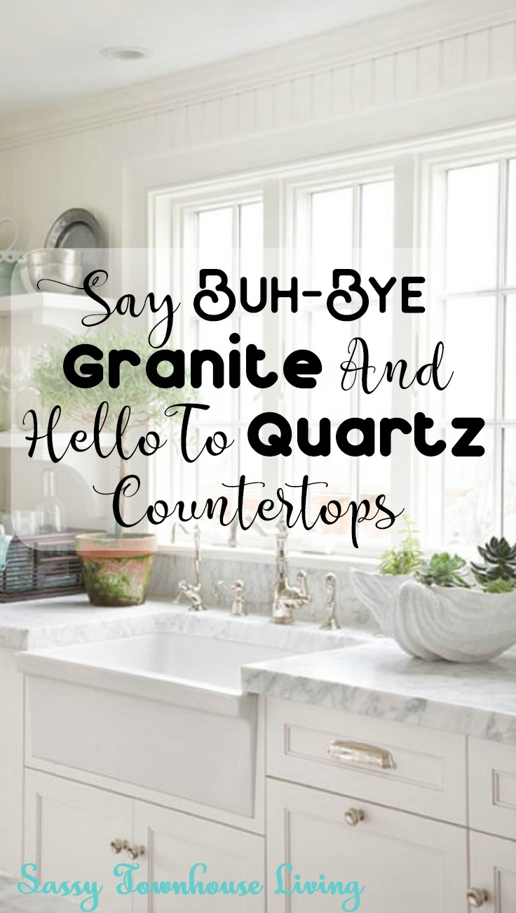 Say Buh-Bye Granite And Hello To Quartz Countertops - Sassy Townhouse Living