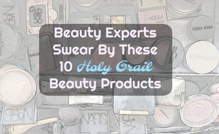 10 Holy Grail Beauty Products