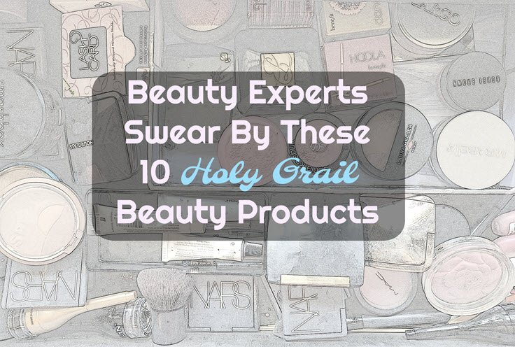 Beauty Experts Swear By These 10 Holy Grail Beauty Products