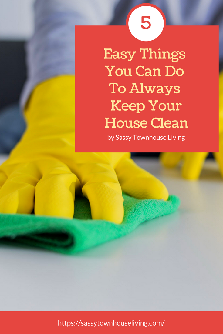 Easy Things You Can Do To Always Keep Your House Clean - Sassy Townhouse Living