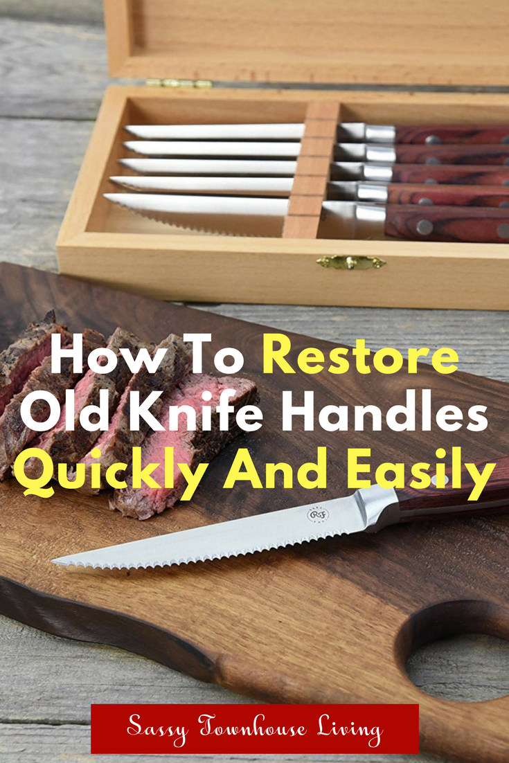 How To Restore Old Knife Handles Quickly And Easily - Sassy Townhouse Liivng