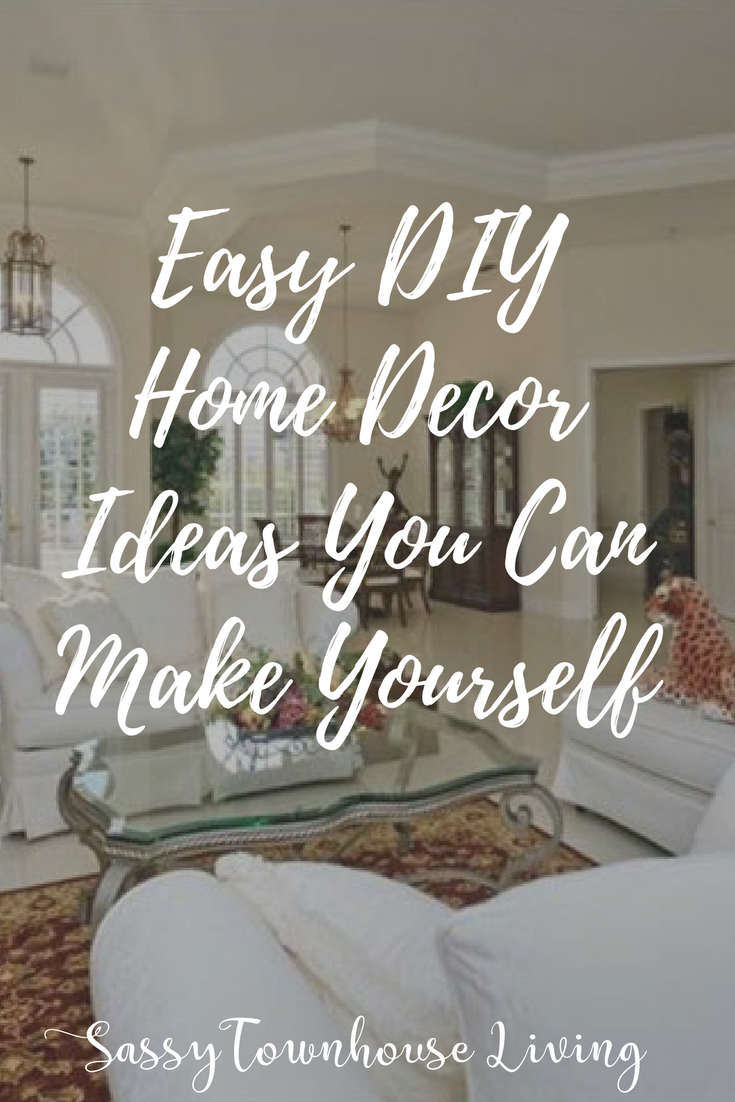 Easy DIY Home Decor Ideas You Can Make Yourself - Sassy Townhouse Living
