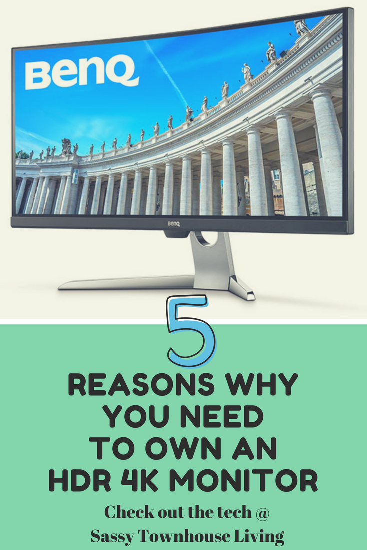 5 Reasons Why You Need To Own An HDR 4k Monitor - Sassy Townhouse Living.