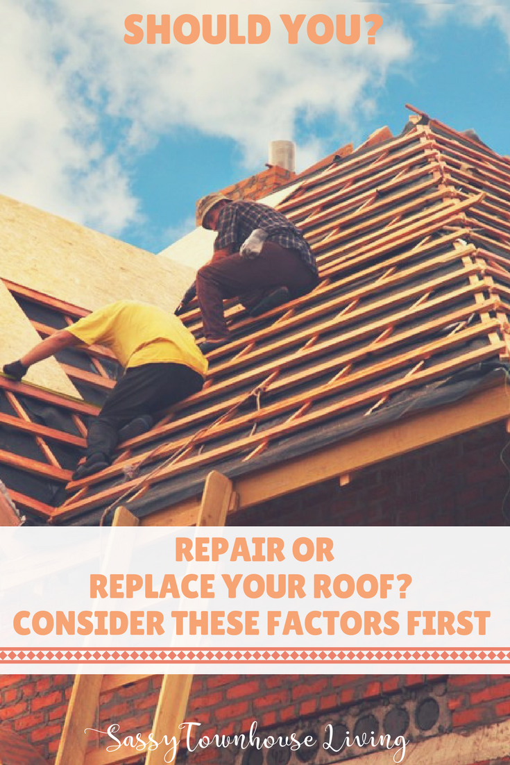 Repair or Replace Your Roof_ Consider These Factors First - Sassy Townhouse Living