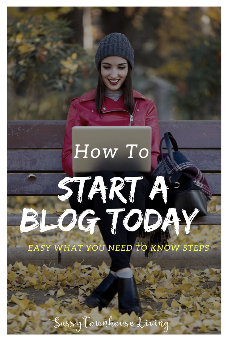 How To Start A Blog Today - Easy What You Need To Know Steps - Sassy Townhouse Living