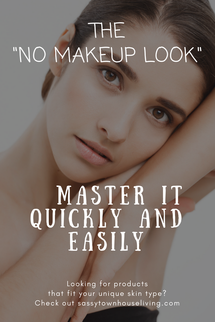 The No Makeup Look Master It Quickly And Easily - Sassy Townhouse Living