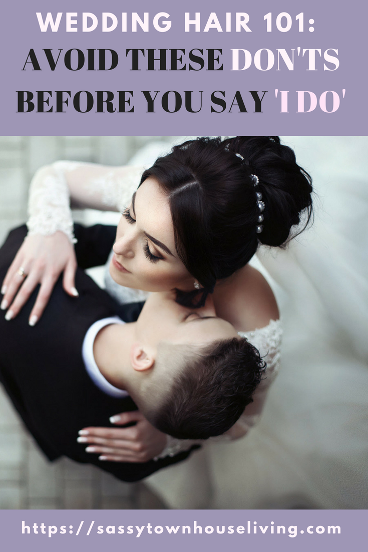 Wedding Hair 101_ Avoid These Don'ts Before You Say 'I Do'.Sassy Townhouse Living