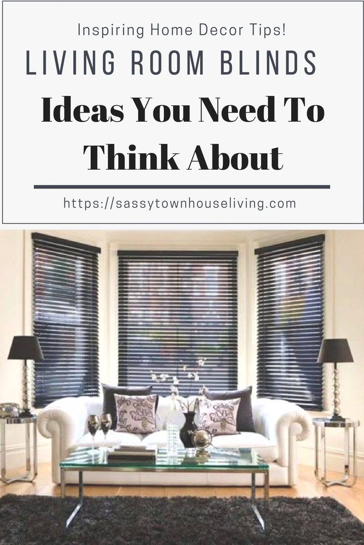 Living Room Blinds - Ideas You Need To Think About - Sassy Townhouse Living