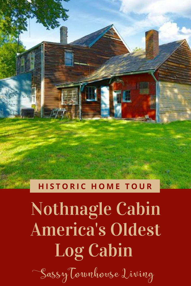 Nothnagle Cabin - America's Oldest Log Cabin Historic Home Tour - Sassy Townhouse Living
