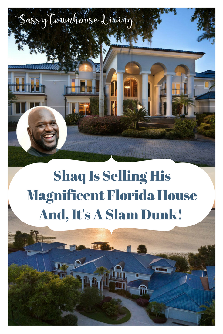 Shaq Is Selling His Magnificent Florida House And, It's A Slam Dunk! Sassy Townhouse Living