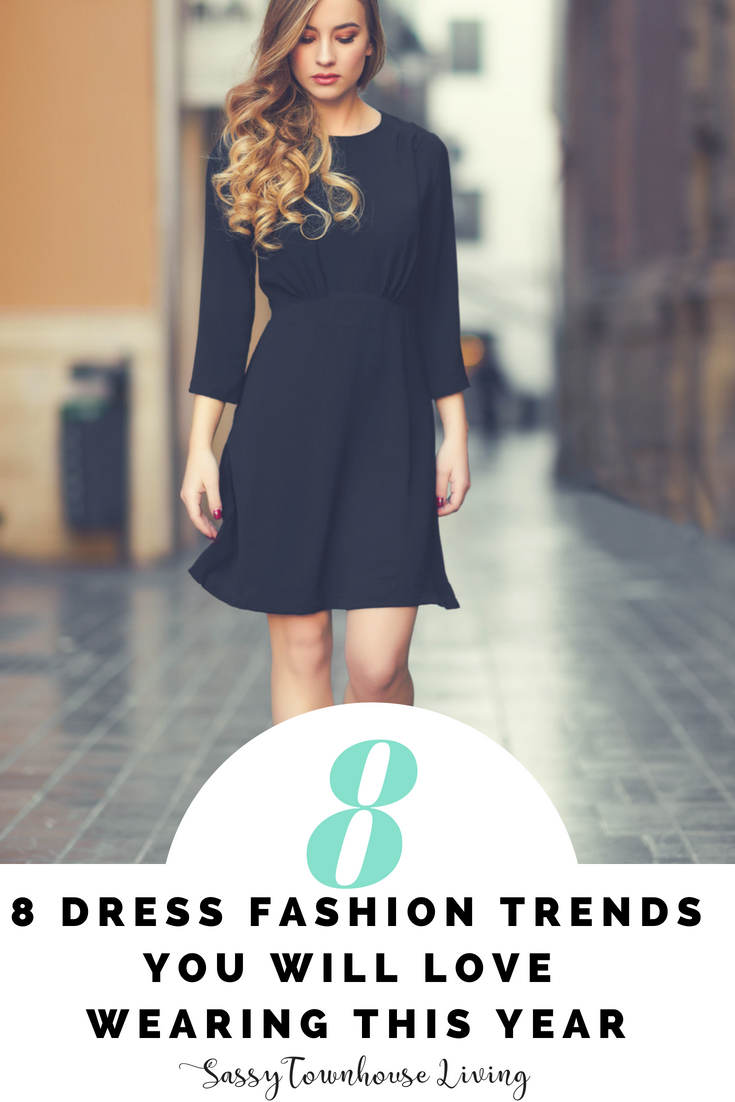 8 Dress Fashion Trends You Will Love Wearing This Year - Sassy Townhouse Living