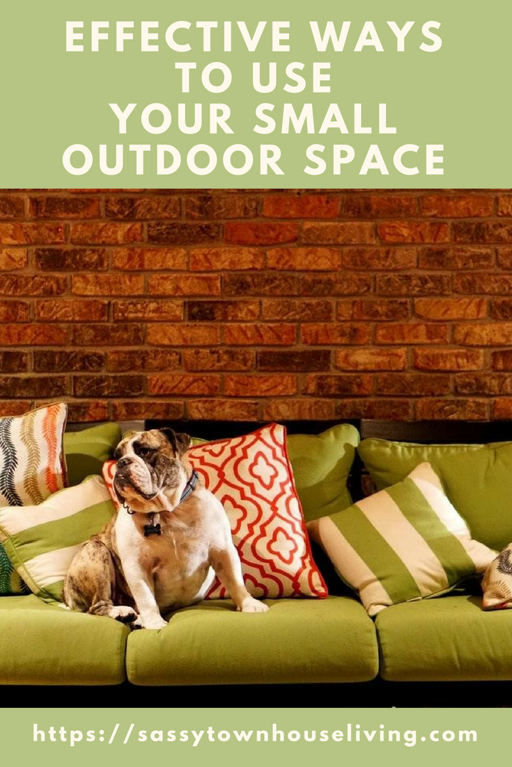 Effective Ways to Use Your Small Outdoor Space - Sassy Townhouse Living