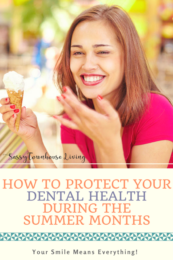 How To Protect Your Dental Health During The Summer Months - Sassy Townhouse Living