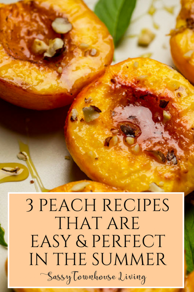 3 Peach Recipes That Are Easy & Perfect In The Summer - Sassy Townhouse Living