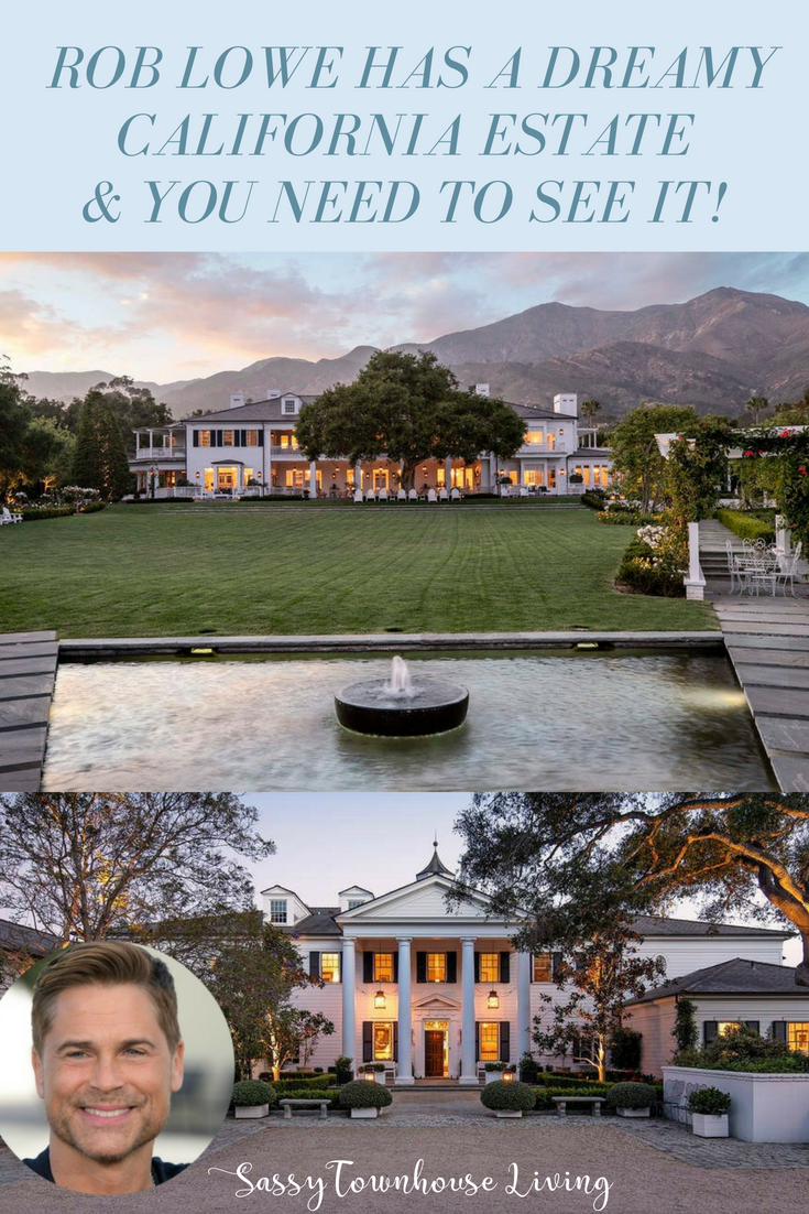Rob Lowe Has A Dreamy California Estate & You Need To See It!- Sassy Townhouse Living