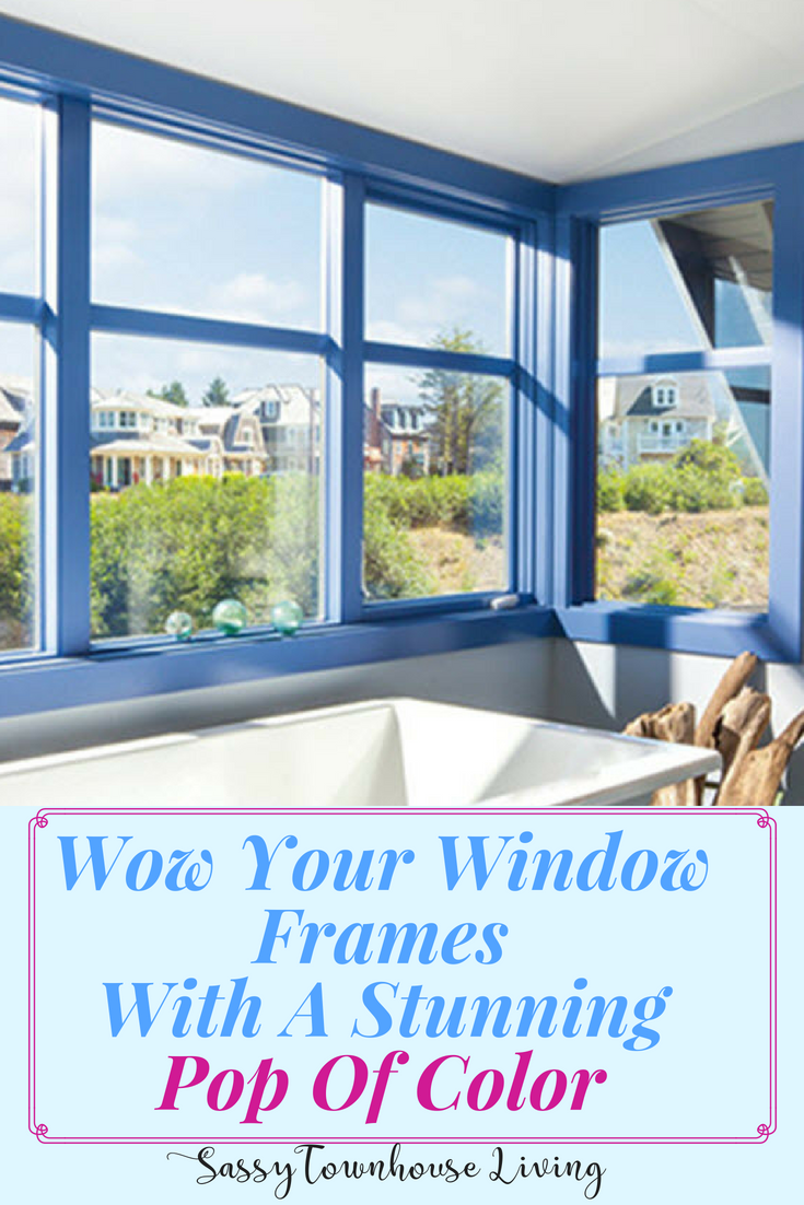 Wow Your Window Frames With A Stunning Pop Of Color - Sassy Townhouse Living