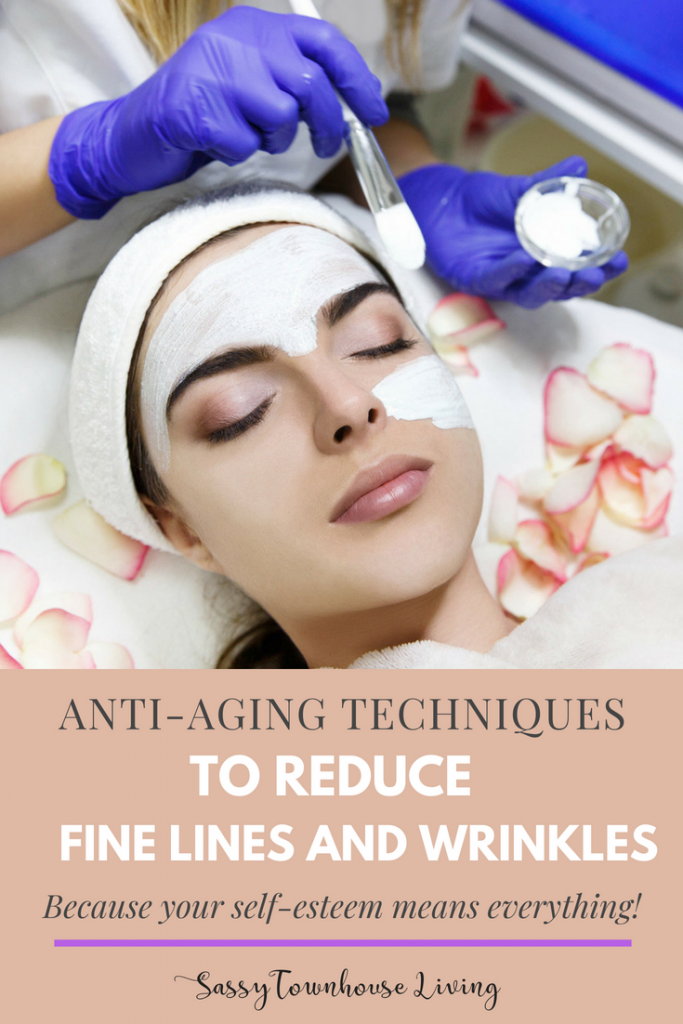 Anti-Aging Techniques To Reduce Fine Lines and Wrinkles - Sassy Townhouse Living