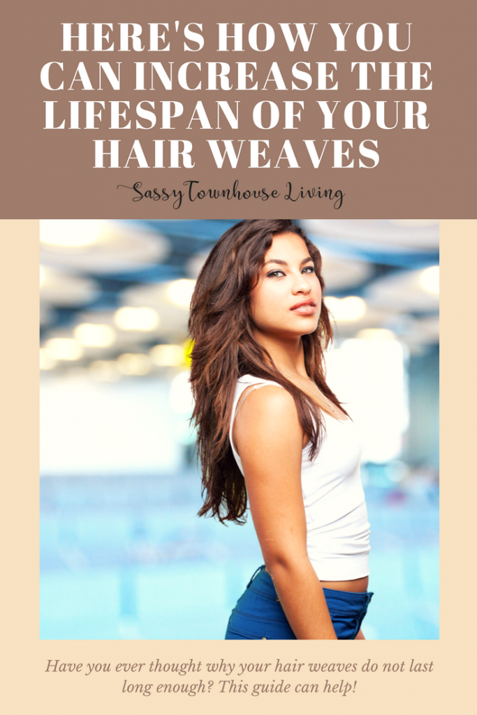 Here's How You Can Increase the Lifespan of Your Hair Weaves - Sassy Townhouse Living