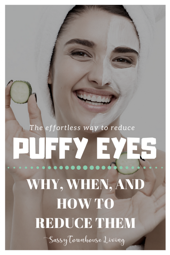 Puffy Eyes - Why, When, And How To Reduce Them - Sassy Townhouse Living