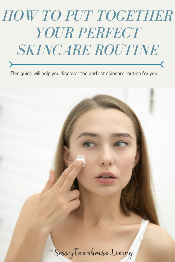 How to Put Together Your Perfect Skincare Routine - Sassy Townhouse Living