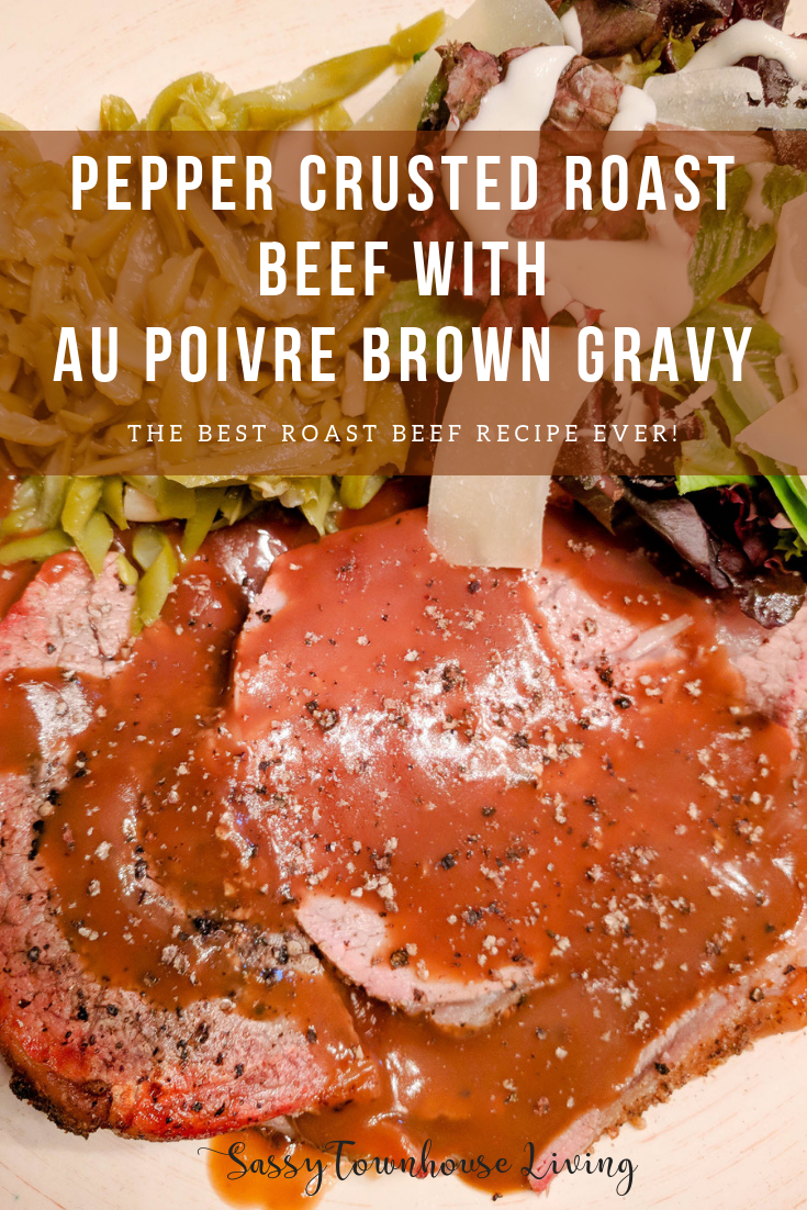 Pepper Crusted Roast Beef With Au Poivre Brown Gravy - Sassy Townhouse Living