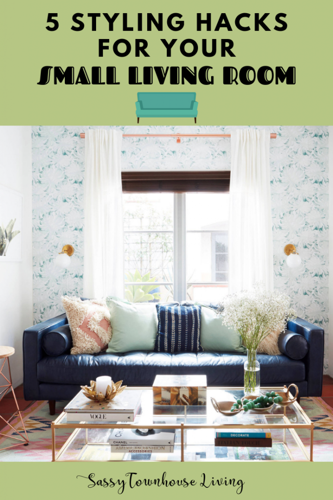 5 Styling Hacks for Your Small Living Room - Sassy Townhouse Living