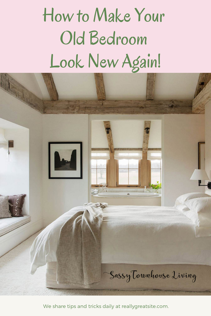 How to Make Your Old Bedroom Look New Again - Sassy Townhouse Living
