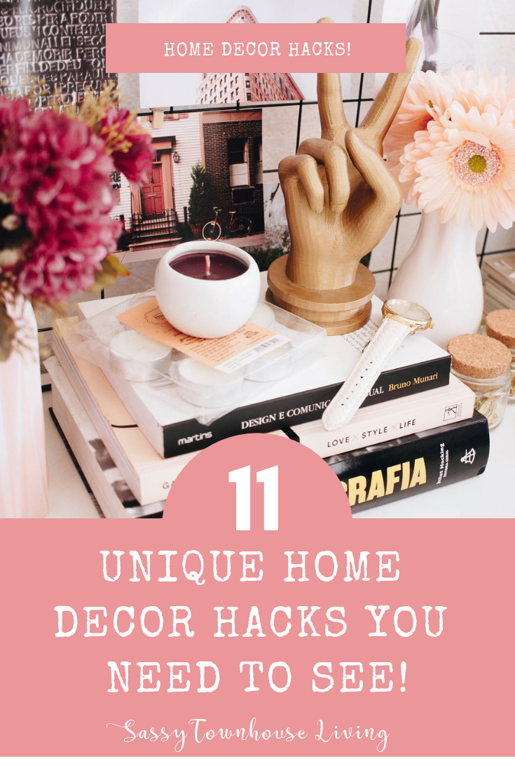 11 Unique Home Decor Hacks You Need To See - Sassy Townhouse Living