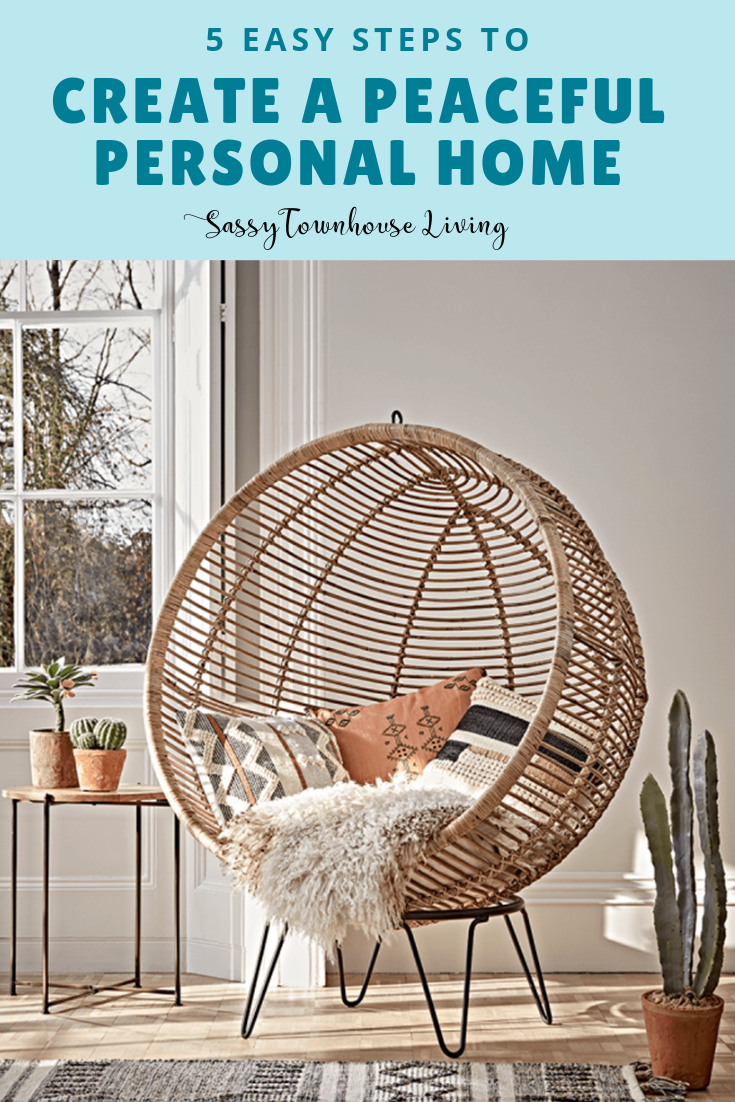 5 Easy Steps To Create A Peaceful Personal Home - Sassy Townhouse Living