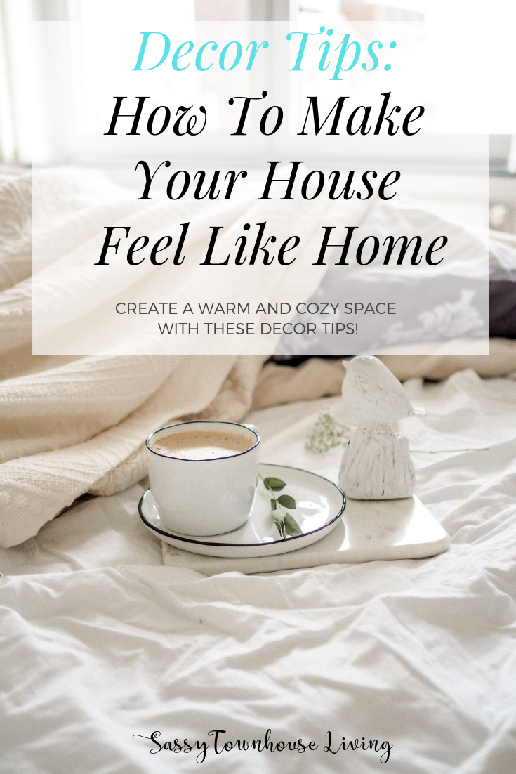 Decor Tips How To Make Your House Feel Like Home - Sassy Townhouse Living