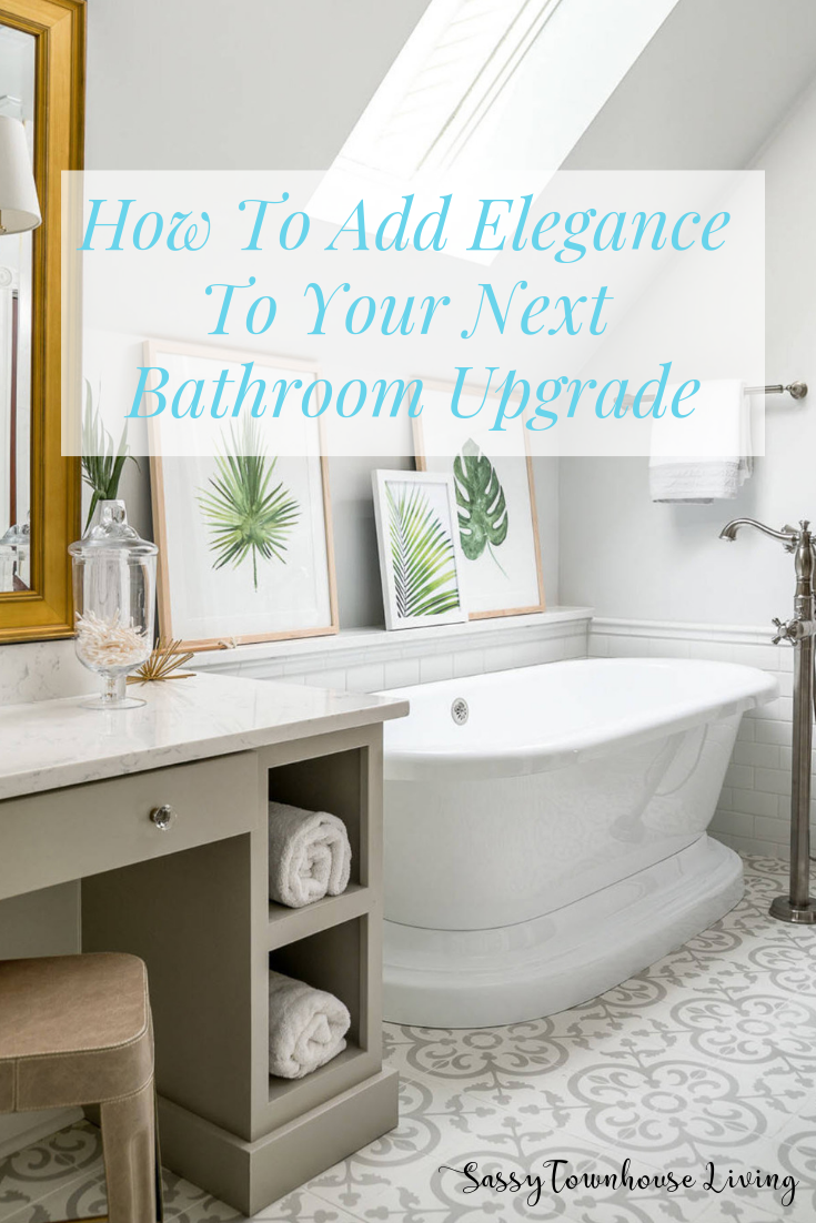 How To Add Elegance To Your Next Bathroom Upgrade - Sassy Townhouse Living