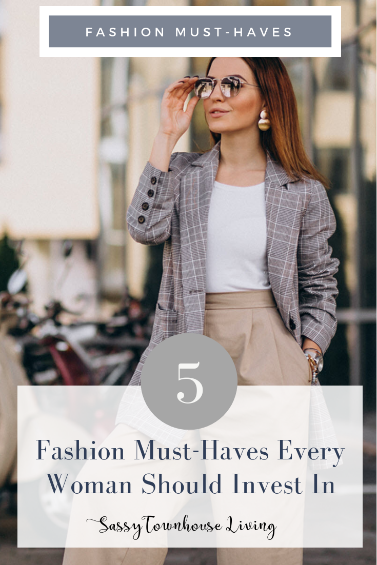 Here Are the 5 Fashion Must-Haves Every Woman Should Invest In - Sassy Townhouse Living