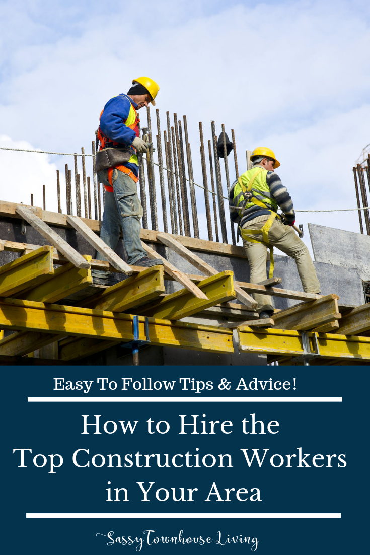 How to Hire the Top Construction Workers in Your Area - Sassy Townhouse Living