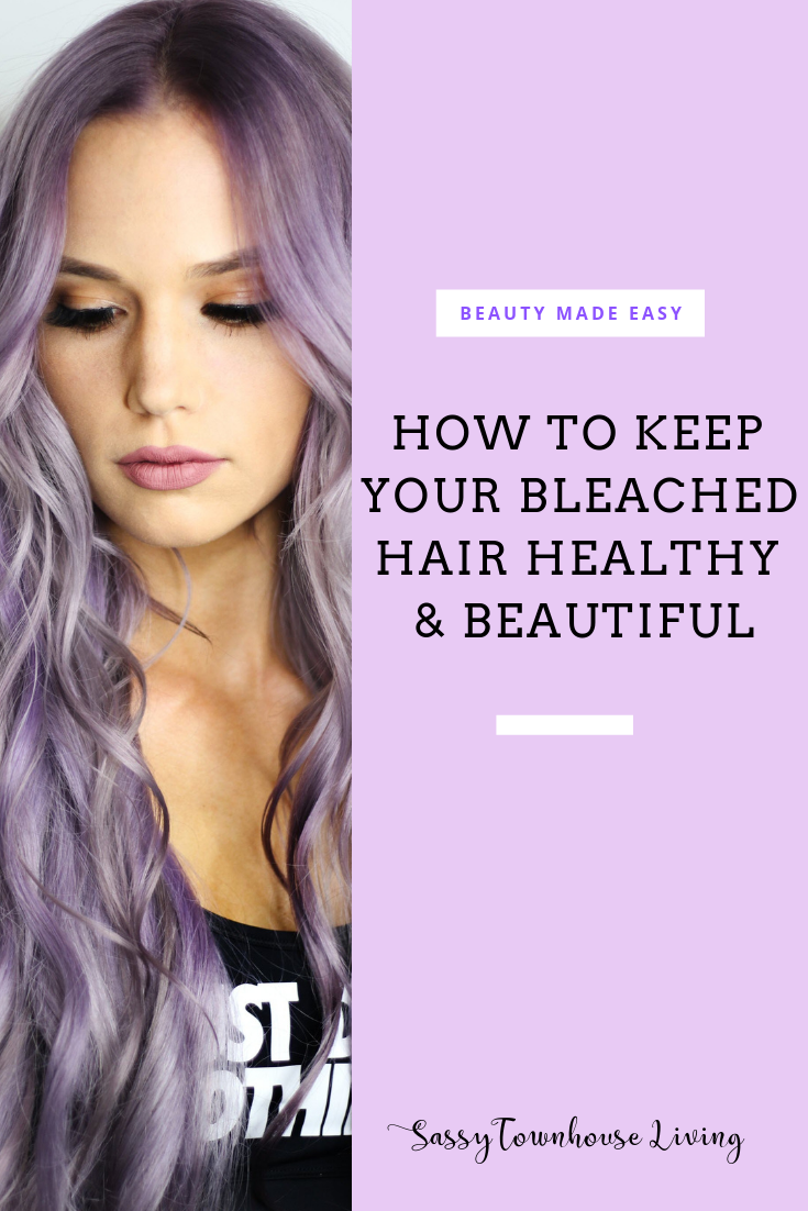 How to Keep Your Bleached Hair Healthy & Beautiful - Sassy Townhouse Living