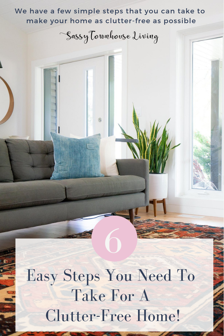 6 Easy Steps You Need To Take For A Clutter-Free Home - Sassy Townhouse Living