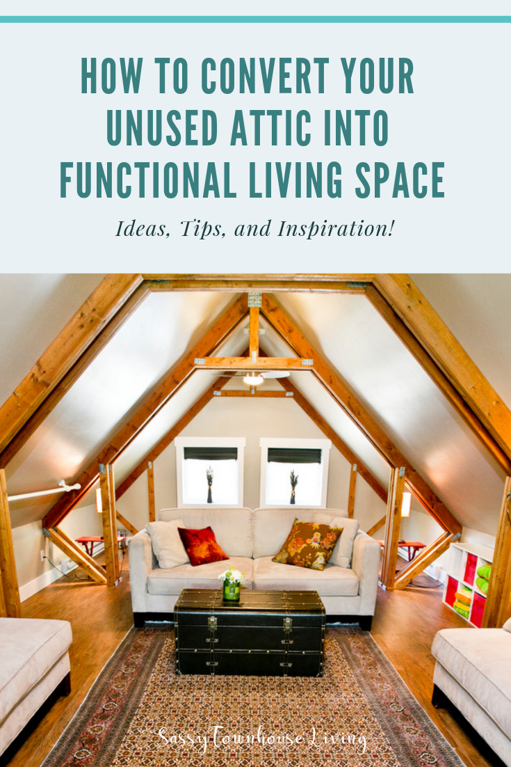 How To Convert Your Unused Attic Into Functional Living Space - Sassy Townhouse Living