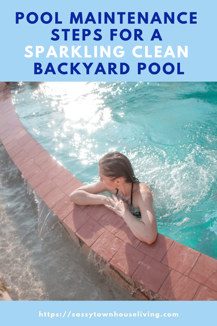 Pool Maintenance Steps for a Sparkling Clean Backyard Pool. - Sassy Townhouse Living