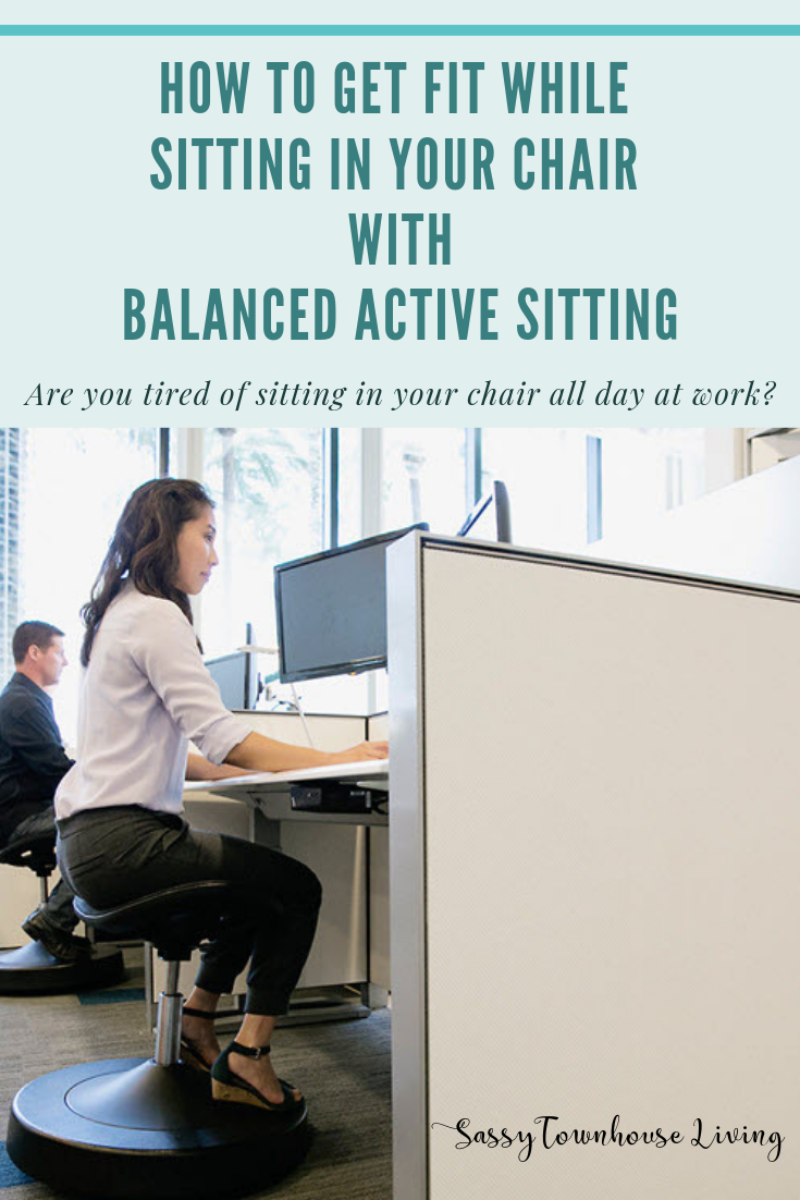 How To Get Fit While Sitting In Your Chair With Balanced Active Sitting - Sassy Townhouse Living