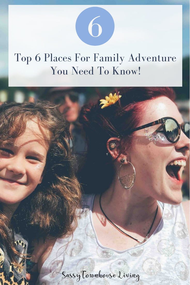 Top 6 Places For Family Adventure You Need To Know - Sassy Townhouse Living