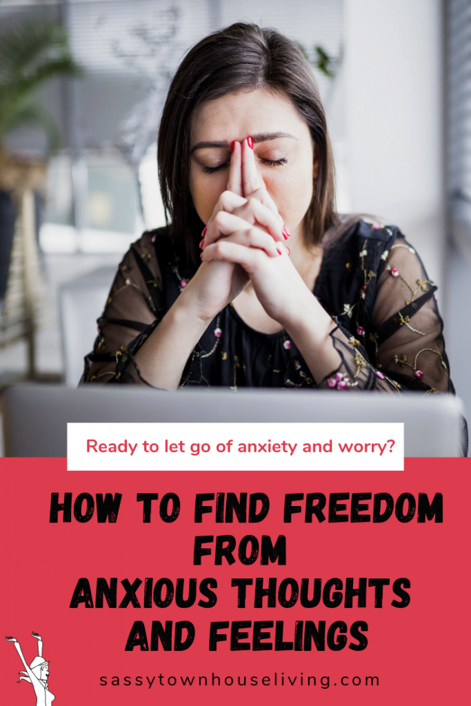 How To Find Freedom from Anxious Thoughts and Feelings - Sassy Townhouse Living