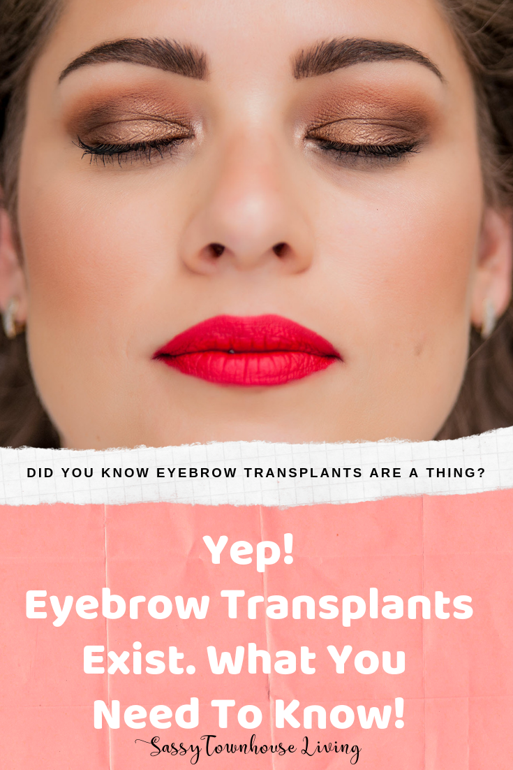Yep, Eyebrow Transplants Exist. What You Need To Know - Sassy Townhouse Living