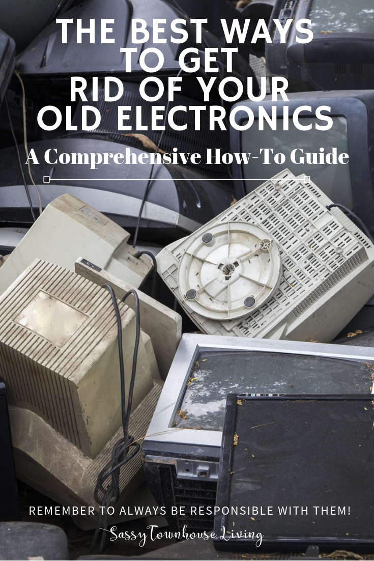 The Best Ways To Get Rid Of Your Old Electronics - Sassy Townhouse Living