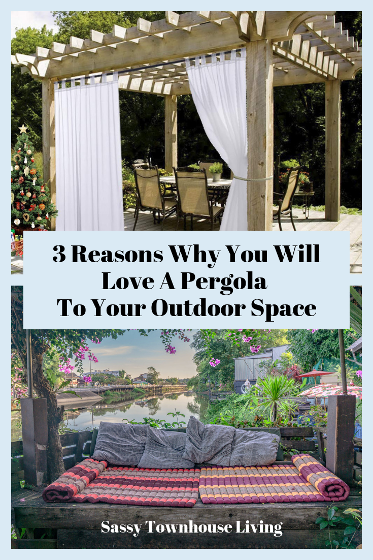 3 Reasons Why You Will Love A Pergola In Your Outdoor Space - Sassy Townhouse Living