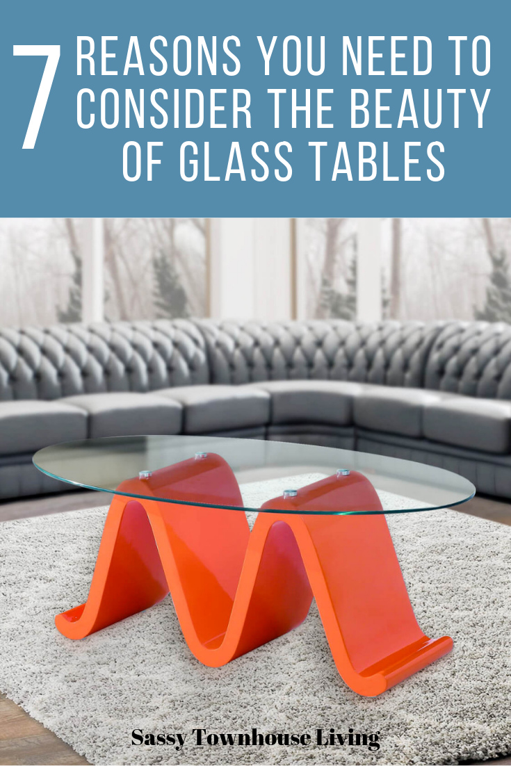 7 Reasons You Need To Consider The Beauty Of Glass Tables - Sassy Townhouse Living
