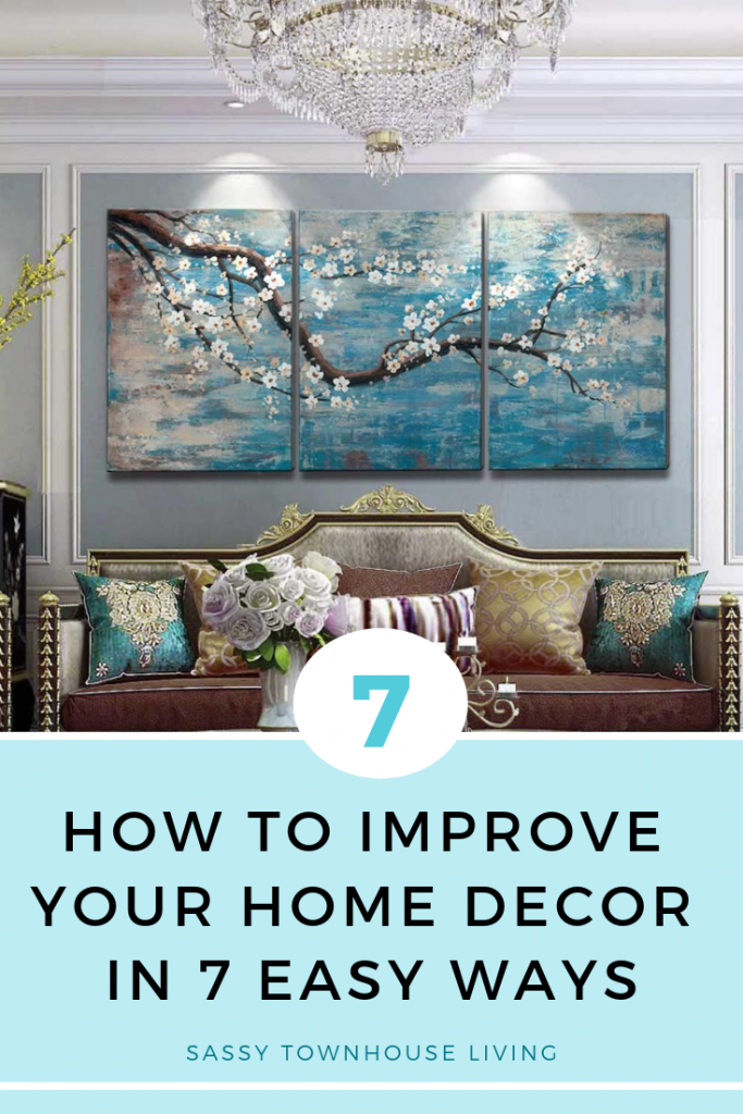 How to Improve Your Home Decor in 7 Easy Ways  - Sassy Townhouse Living